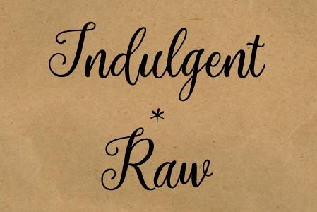 Indulgent Raw